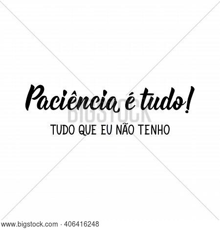 Brazilian Lettering. Translation From Portuguese - Patience Is Everything. Everything I Don't Have.