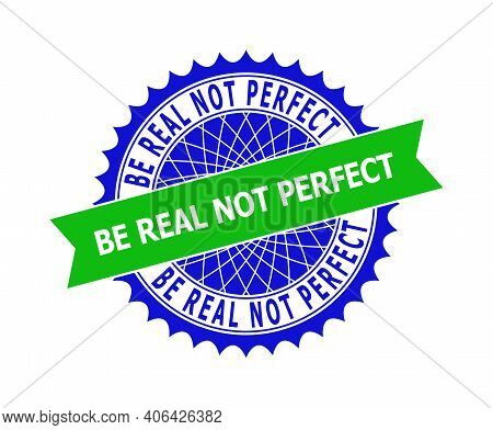 Vector Be Real Not Perfect Bicolor Template For Watermarks With Clean Surface. Flat Clean Seal Templ