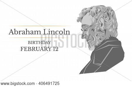 February 12 Lincoln Day: A Vector Illustration Of A Portrait Of The Sixteenth President Of The Usa A