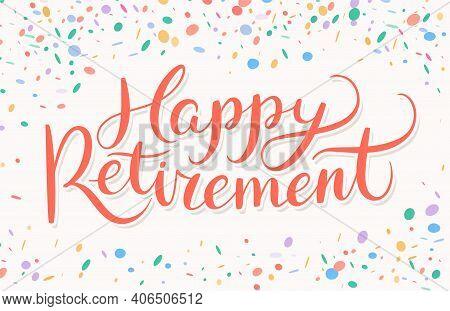 Happy Retirement Banner. Vector Handwritten Lettering. Vector Illustration.