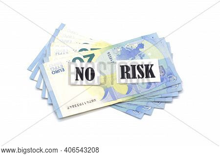 No Risk Words Letters And Euro Banknotes . Low Investment Risks Business Concept.
