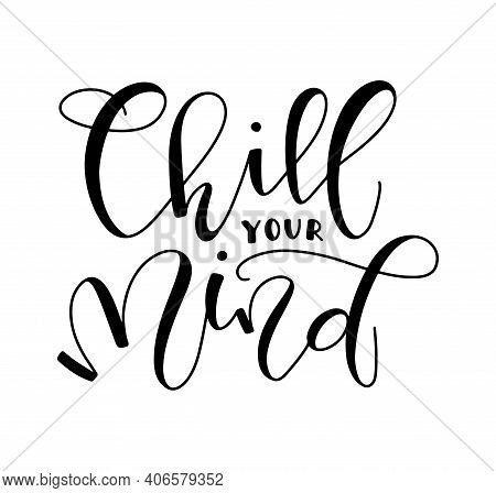 Chill Your Mind - Vector Illustration Isolated On White Background, Black Lettering