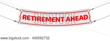 Retirement Ahead. The Advertising Banner. Advertising Banner With Red Text Retirement Ahead. Isolate