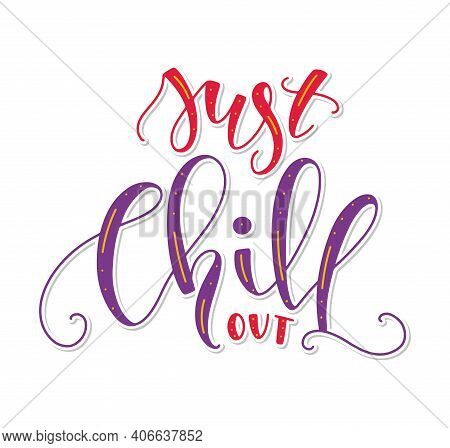 Just Chill Out - Vector Illustration Isolated On White Background, Colored Lettering