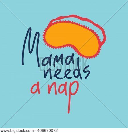 Mama Needs A Nap - Funny Cute Quote On Motherhood. Sleep Mask With Calligraphy Quote. Sleeping Night