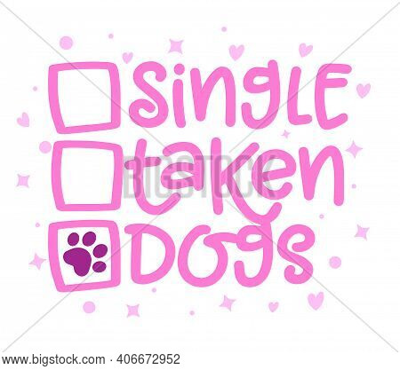 Single, Taken, Dogs  - Relationship Status For Social Media. With Dog Footprint. - Funny Pet Vector