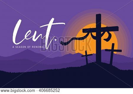 Lent, A Season Of Renewal Banner With Crucifix On The Hill In Sunset And Purple Sky Vector Design