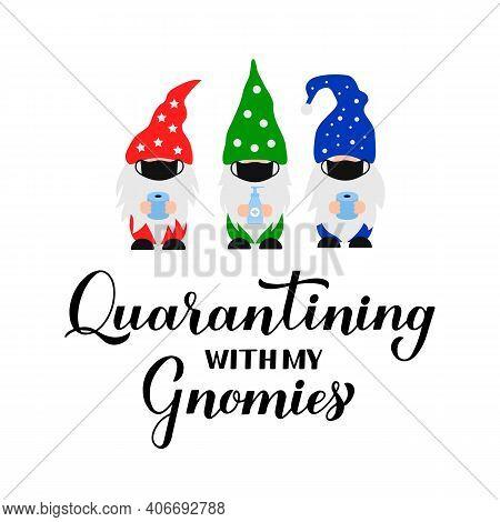 Quarantining With My Gnomies. Funny Quarantine Quote With Cute Cartoon Gnomes Wearing Masks. Coronav