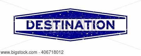 Grunge Blue Destination Word Hexagon Rubber Seal Stamp On White Background