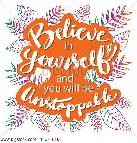 Believe In Yourself And You Will Be Unstoppable. Motivational Quote.