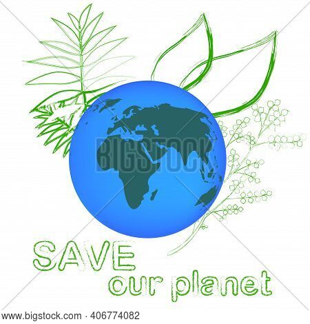 Save Our Planet. Image Of Our Planet With Plants In The Background. Globes, Ball, Oceans