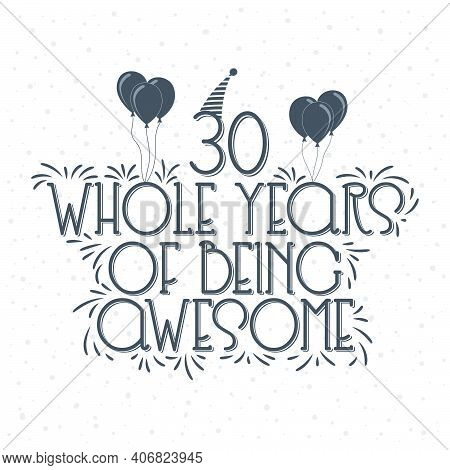30 Years Birthday And 30 Years Anniversary Typography Design, 30 Whole Years Of Being Awesome.