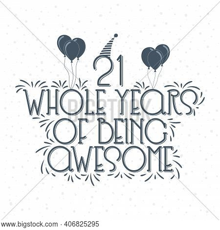 21 Years Birthday And 21 Years Anniversary Typography Design, 21 Whole Years Of Being Awesome.