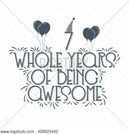 7 Years Birthday And 7 Years Anniversary Typography Design, 7 Whole Years Of Being Awesome.