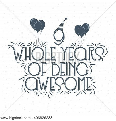 9 Years Birthday And 9 Years Anniversary Typography Design, 9 Whole Years Of Being Awesome.