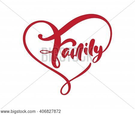 Vector Lettering Calligraphy Poster Text Family In Frame Of Heart. Motivational Quote. Isolated Desi
