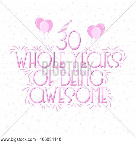 30 Years Birthday And 30 Years Wedding Anniversary Typography Design, 30 Whole Years Of Being Awesom