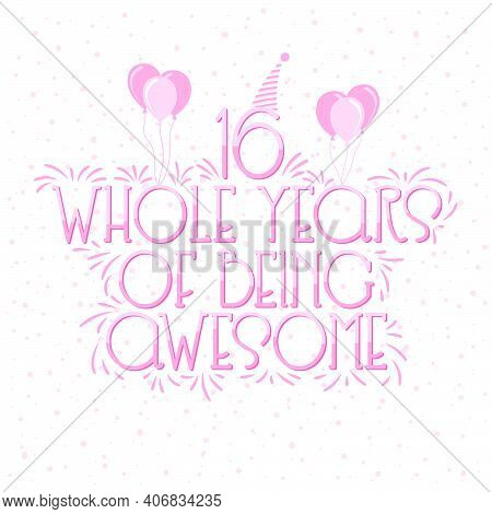 16 Years Birthday And 16 Years Wedding Anniversary Typography Design, 16 Whole Years Of Being Awesom
