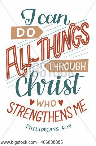 Hand Lettering Wth Bible Verse I Can Do All Things Through Christ.