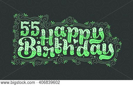 55th Happy Birthday Lettering, 55 Years Birthday Beautiful Typography Design With Green Dots, Lines,