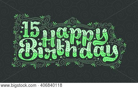 15th Happy Birthday Lettering, 15 Years Birthday Beautiful Typography Design With Green Dots, Lines,