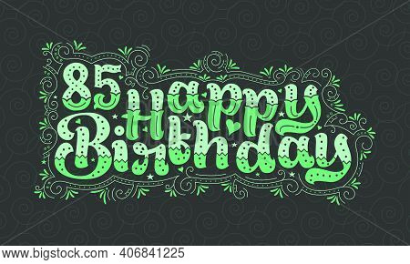 85th Happy Birthday Lettering, 85 Years Birthday Beautiful Typography Design With Green Dots, Lines,