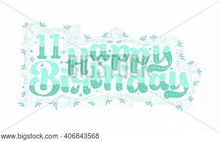 11th Happy Birthday Lettering, 11 Years Birthday Beautiful Typography Design With Aqua Dots, Lines,