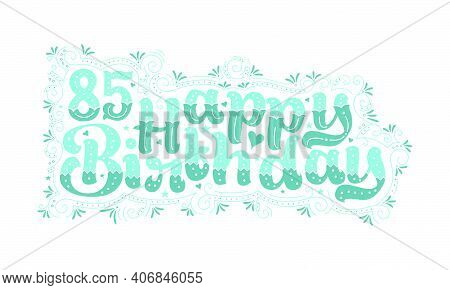 85th Happy Birthday Lettering, 85 Years Birthday Beautiful Typography Design With Aqua Dots, Lines,