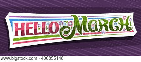 Vector Banner Hello March, White Modern Label With Curly Calligraphic Font, Illustration Of Colorful