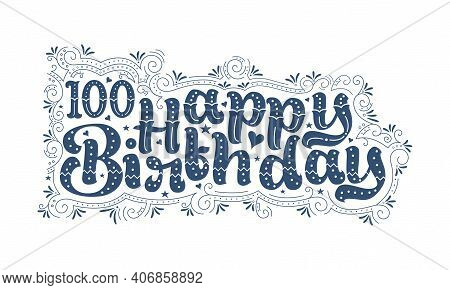 100th Happy Birthday Lettering, 100 Years Birthday Beautiful Typography Design With Dots, Lines, And