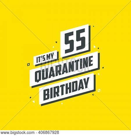 It's My 55 Quarantine Birthday, 55 Years Birthday Design. 55th Birthday Celebration On Quarantine.