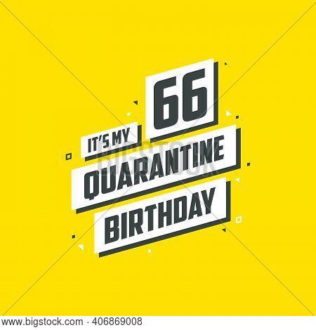 It's My 66 Quarantine Birthday, 66 Years Birthday Design. 66th Birthday Celebration On Quarantine.