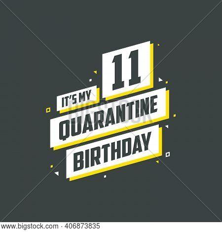 It's My 11th Quarantine Birthday, 11 Year Birthday Design. 11th Birthday Celebration On Quarantine.
