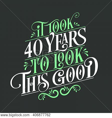 It Took 40 Years To Look This Good - 40 Birthday And 40 Anniversary Celebration With Beautiful Calli