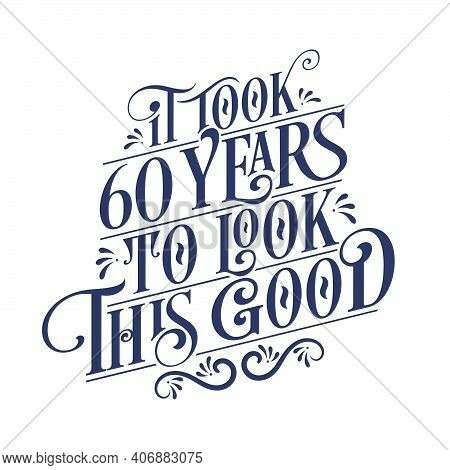 It Took 60 Years To Look This Good - 60 Years Birthday And 60 Years Anniversary Celebration With Bea