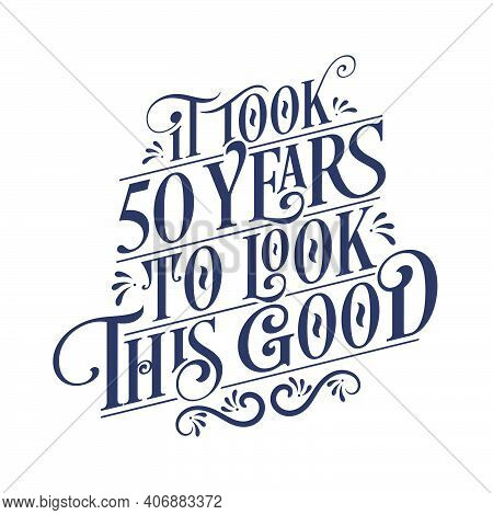 It Took 50 Years To Look This Good - 50 Years Birthday And 50 Years Anniversary Celebration With Bea