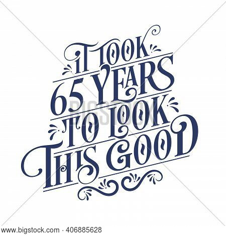 It Took 65 Years To Look This Good - 65 Years Birthday And 65 Years Anniversary Celebration With Bea