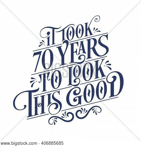 It Took 70 Years To Look This Good - 70 Years Birthday And 70 Years Anniversary Celebration With Bea