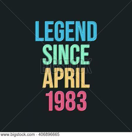 Legend Since April 1983 - Retro Vintage Birthday Typography Design For Tshirt