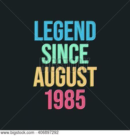 Legend Since August 1985 - Retro Vintage Birthday Typography Design For Tshirt