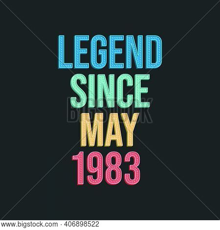 Legend Since May 1983 - Retro Vintage Birthday Typography Design For Tshirt