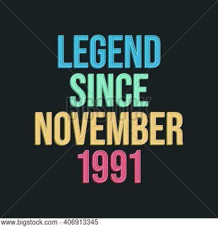 Legend Since November 1991 - Retro Vintage Birthday Typography Design For Tshirt
