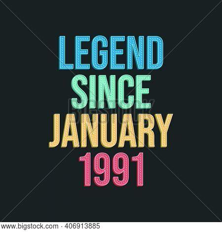 Legend Since January 1991 - Retro Vintage Birthday Typography Design For Tshirt