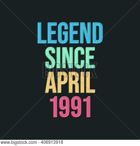 Legend Since April 1991 - Retro Vintage Birthday Typography Design For Tshirt