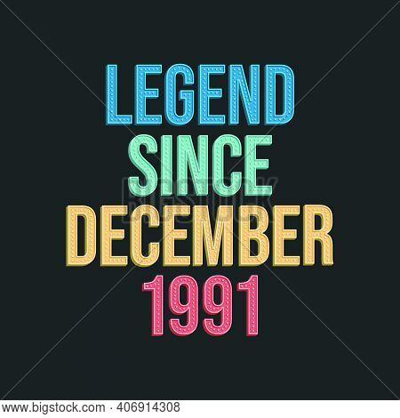 Legend Since December 1991 - Retro Vintage Birthday Typography Design For Tshirt