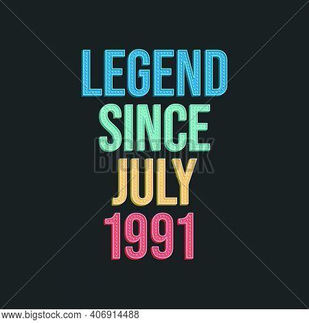 Legend Since July 1991 - Retro Vintage Birthday Typography Design For Tshirt