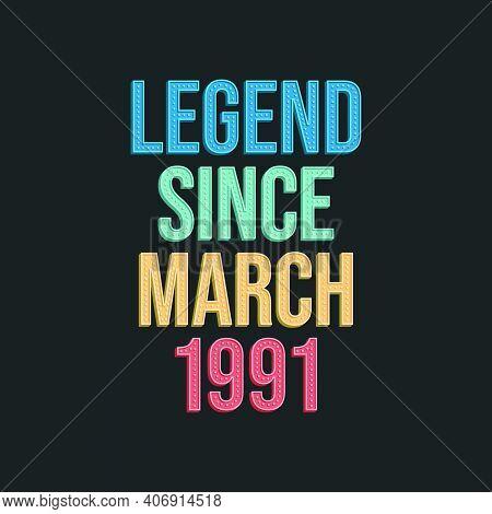 Legend Since March 1991 - Retro Vintage Birthday Typography Design For Tshirt