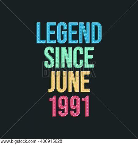 Legend Since June 1991 - Retro Vintage Birthday Typography Design For Tshirt