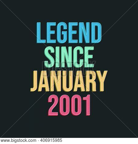 Legend Since January 2001 - Retro Vintage Birthday Typography Design For Tshirt