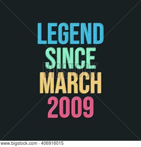 Legend Since March 2009 - Retro Vintage Birthday Typography Design For Tshirt